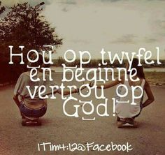 Vertrou op God...hou op twyfel... #Afrikaans #Heartaches&Hardships God Is Amazing, God Is Good, Bible Qoutes, Bible Scriptures, Afrikaans Quotes, Spiritual Inspiration, Cute Quotes, Christian Quotes, Prayers