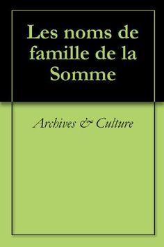 Les noms de famille de la Somme (Oeuvres courtes) (French Edition) by Archives & Culture. $12.28. Publisher: Archives & Culture (October 3, 2011). 559 pages