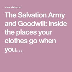 The Salvation Army and Goodwill: Inside the places your clothes go when you…