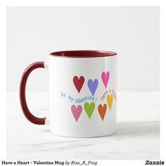 Have a Heart - Valentine Mug