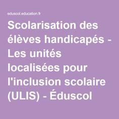 Scolarisation des élèves handicapés - Les unités localisées pour l'inclusion scolaire (ULIS) - Éduscol