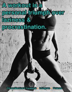 A workout is a personal triumph over laziness procrastination. Fitness Inspiration motivation quote