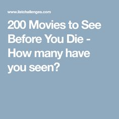 200 Movies to See Before You Die - How many have you seen?