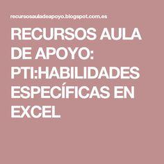 RECURSOS AULA DE APOYO: PTI:HABILIDADES ESPECÍFICAS EN EXCEL Education, Index Cards, Classroom, Diversity, Projects, Educational Illustrations, Learning, Studying