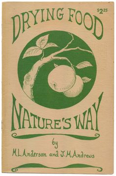 Drying Good Nature's Way - History And How To Of Drying, Drying Foods, 1975 http://www.amazon.com/gp/product/B01MDMWGAJ/ref=cm_sw_r_tw_myi?m=A3FJDCC1SFO8CE