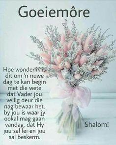 Morning Blessings, Good Morning Wishes, Christian Good Morning Quotes, Goeie More, Lekker Dag, Afrikaanse Quotes, Goeie Nag, Christian Messages, Prayer Quotes