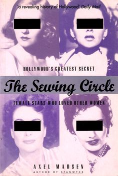 "THE SEWING CIRCLE : Hollywood's Greatest Secret. Female stars who loved other women. by Axel Madsen. 1996. The classic book on Hollywood lesbians, fascinating reading. ""Cocaine isn't habit forming, darling!. I should know, I've been using it for years"" Tallulah Bankhead quote. (minkshmink)"