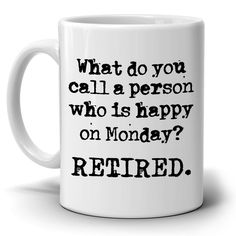 Funny Retirement Gag Gift Mug for Men and Women Coworkers, Printed on Both Sides!