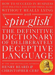 Spinglish: The Definitive Dictionary of Deliberately Deceptive Language, Henry Beard,  978-0399172397, 8/11