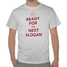 """Ready for the Next Slogan"" Keep Calm Parody T-Shirt"