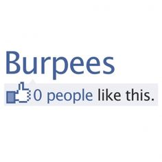 burpees....haha love them!