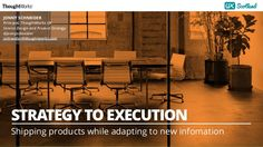 Strategy to Execution - shipping products while adapting to new infor…