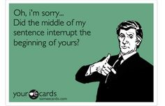 I feel like this when people interrupt me at work!