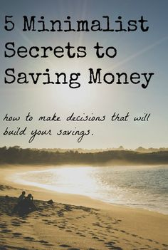 Looking for ways to save money? Here's the secret: change the way you think about money. | 5 Minimalist Secrets to Saving Money