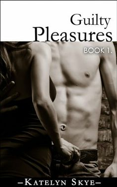 Guilty Pleasures (Contemporary Romance) by Katelyn Skye, http://www.amazon.com/dp/B00GOJNS4Q/ref=cm_sw_r_pi_dp_ZwB0sb0B6MA6T