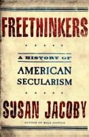 """An authoritative history of the vital role of secularist thinkers and activists in the United States, from a writer of """"fierce intelligence and nimble, unfettered imagination"""" ( The New York Times )At a time when the separation of church and state is under attack as never before, Freethinkers offers a powerful defense of the secularist heritage that gave Americans the first government in the world founded not on the authority of religion but on the bedrock of human reason"""