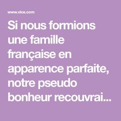 Si nous formions une famille française en apparence parfaite, notre pseudo bonheur recouvrait un cauchemar quotidien.