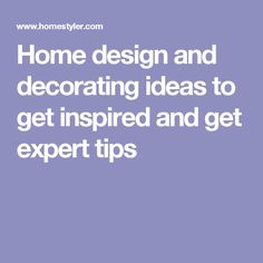 Home design and decorating ideas to get inspired and get expert tips