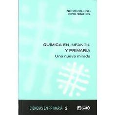 Química en infantil y primaria : una nueva mirada / Mercè Izquierdo (coord.)…