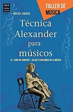 """Técnica Alexander para músicos: La """"zona de confort"""": Salud y equilibrio en la música Rafael García"""
