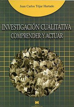 Investigación cualitativa : comprender y actuar / Juan Carlos Tójar Hurtado