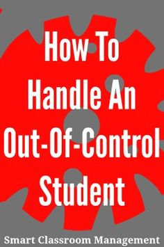 Smart Classroom Management: How To Handle An Out-Of-Control Student