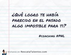 ¿Qué logro te había parecido en el pasado algo imposible para ti?  #coaching #PNL  ✔ RescataTalentos.com