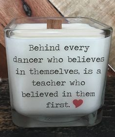 Behind Every Dancer Who Believes In Themselves, Is A Teacher Who Believed In Them First Please note: If you would like a personal message placed on the back of the candle, please choose the Add Message To Back option when purchasing. You can then send me the details of the message in