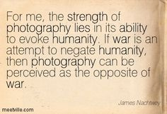 James Nachtwey quote James Nachtwey, Photojournalism, Words Quotes, Quotations, Photographers, Words, Quotes, Photographers Vest, Word Sentences