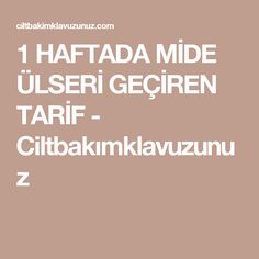 1 HAFTADA MİDE ÜLSERİ GEÇİREN TARİF - Ciltbakımklavuzunuz Homemade Skin Care, Serum, Lose Weight, Beauty, Moonlight, Diy Skin Care