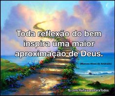 Toda reflexão do bem inspira uma maior aproximação de Deus. (Marcos Alves de Andrade) Fonte: http://pensador.uol.com.br/frase/MTM3ODM0NQ/...