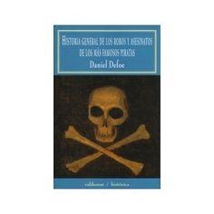 HISTORIA GENERAL DE LOS ROBOS Y ASESINATOS DE LOS MAS FAMOSOS PIRATAS-Daniel Dafoe. Si alguna vez te da por conocer mas sobre piratas, aquí tienes un relato exhaustivo de la vida de la mayoría de ellos, al menos de los mas relevantes. No es una novela.