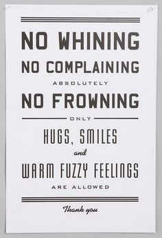 no whining no complaining no frowning only hugs smiles and warm fuzzy feelings are welcomed quote