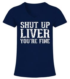 # Shut Up Liver You're Fine T-Shirt  .    Perfect Gift Idea for Men / Women - Funny Drinking Quote Shut Up Liver Your Fine TShirt. Awesome gift for your dad, brother, husband, boyfriend, son, uncle or nephew, girlfriend, sister, mom, mother, friends or family.  Novelty Humor Saying Tee with print. For Cocktail Lovers, peoples who drink alcohol - vodka, tequila, beer, whiskey and wine. Add this tshirt to your collection of party accessories (tank top, team hat, socks, jersey, cup, mug, glass…