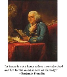 Benjamin Franklin on feeding the mind and body at home. #quotes
