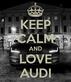 Poster created with the Keep Calm-o-matic. Why not create your own or discover our top posters? [[Keep calm abd love Audi]]
