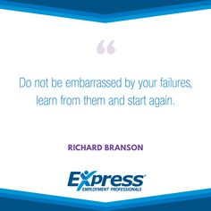 "Express Quote of the Week: ""Do not be embarrassed by your failures, learn from them and start again."" - Richard Branson"