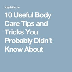 10Useful Body Care Tips and Tricks You Probably Didn't Know About