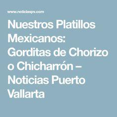 Nuestros Platillos Mexicanos: Gorditas de Chorizo o Chicharrón – Noticias Puerto Vallarta