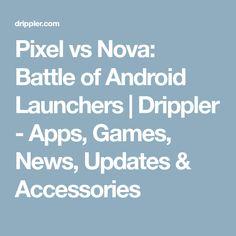 Pixel vs Nova: Battle of Android Launchers | Drippler - Apps, Games, News, Updates & Accessories