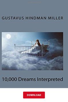 [DОWΝLΟΑD] 10,000 Dreams Interpreted PDF   Gustavus Hindman Miller    eBook Library Books, Pdf, Dreams