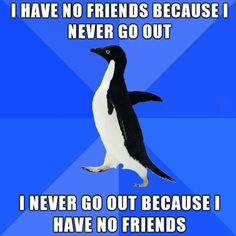 i have no friends