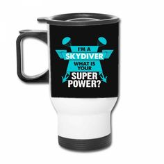I am a Skydiver What is your Superpower? Travel Mug