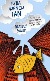 Lucy's Fine Arts - Knižní blog a něco navíc: Ryba jménem Ian - Bradley Somer (Recenze)