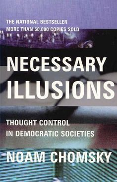 Necessary Illusions: Thought Control in Democratic Societies - Google Search