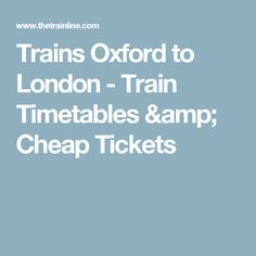 Trains Oxford to London - Train Timetables & Cheap Tickets