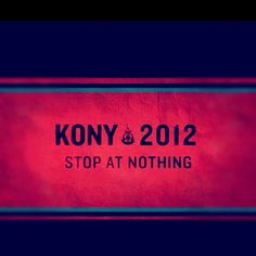 #KONY2012 #StopAtNothing #SpreadTheWord