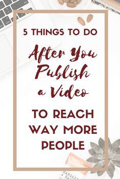 5 Things to Do After You Publish a Video to Reach Way More People. The trick to getting more views for video is what you do after you publish to Youtube!