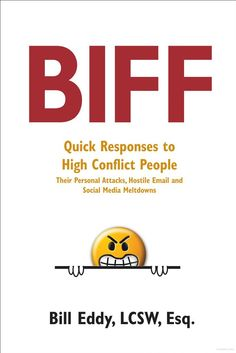 Biff: Quick Responses to High Conflict People, Their Hostile Emails ... - Bill Eddy - Google Books