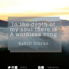 In the depth of my soul there is A wordless song ~ Kahlil Gibran Kahlil Gibran, Anais Nin, Introvert, Wisdom Quotes, The Dreamers, Knowing You, Language, Mindfulness, Songs